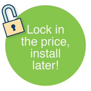 Green circle and lock icon with text reading 'lock in the price, install later!'